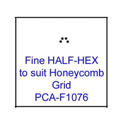 (PCA-F1076)Fine HALF-HEX to fit H/Comb grid